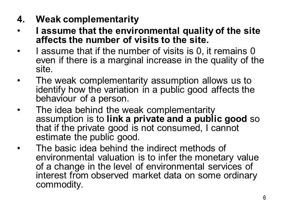 6 4.Weak complementarity I assume that the environmental quality of the site affects the number of visits to the site. I assume that if the number of