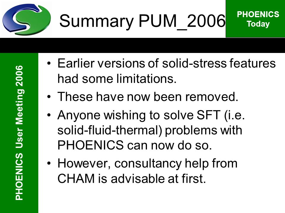 PHOENICS User Meeting 2006 PHOENICS Today Summary PUM_2006 Earlier versions of solid-stress features had some limitations.