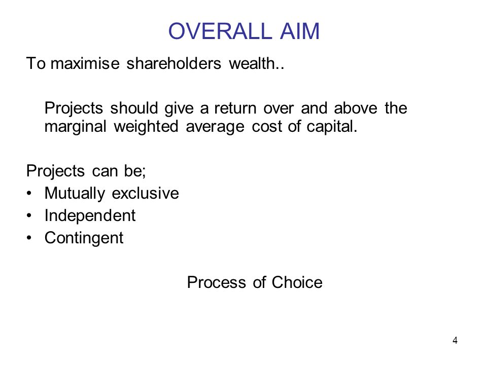 5 IDEAL SELECTION METHOD Will Select the project that maximises shareholders wealth Consider all cash flows Discount the cash flows at the appropriate market determined opportunity cost of capital Will allow managers to consider each project independently from all others
