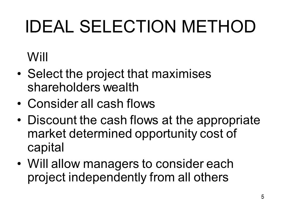 6 SELECTION METHODS Payback RoA or RoI Net Present Value (NPV) Internal Rate of Return (IRR)