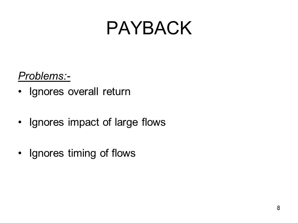 8 PAYBACK Problems:- Ignores overall return Ignores impact of large flows Ignores timing of flows