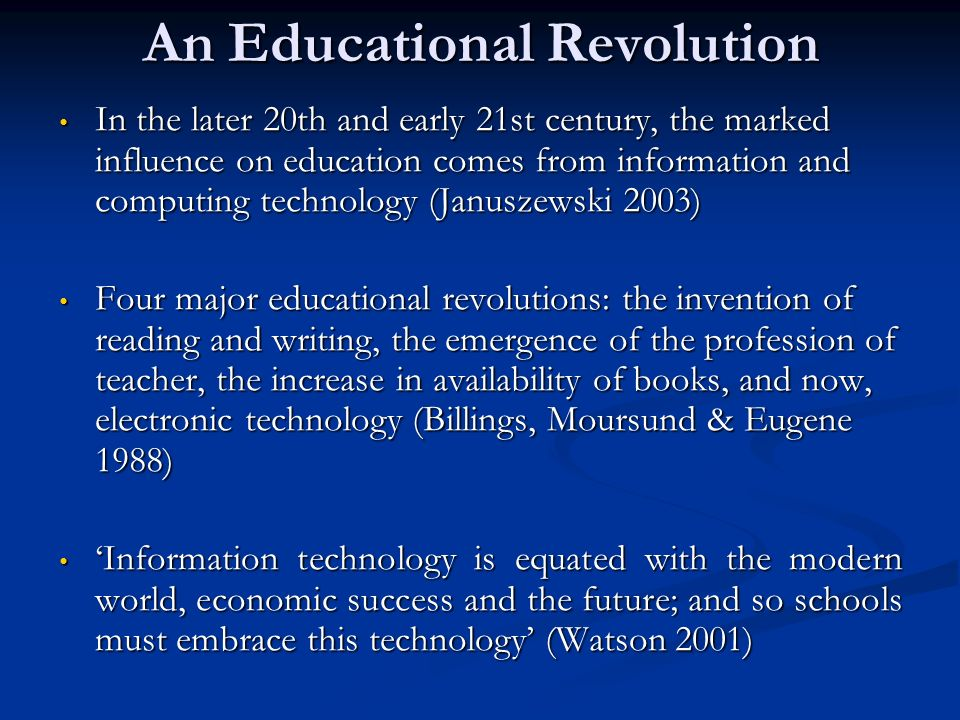An Educational Revolution In the later 20th and early 21st century, the marked influence on education comes from information and computing technology