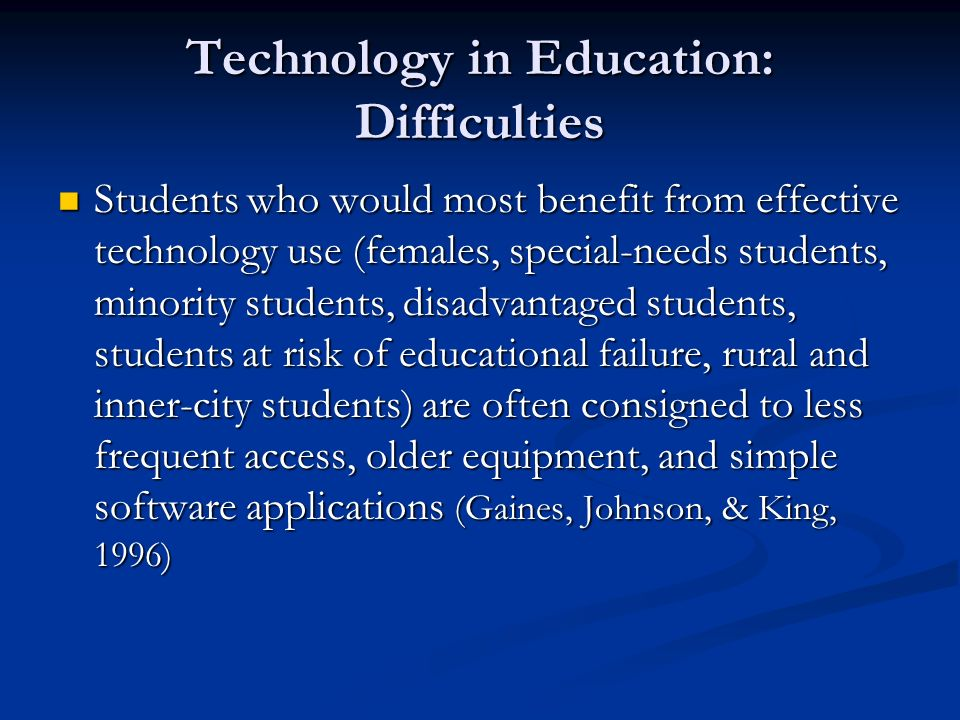 Technology in Education: Difficulties Students who would most benefit from effective technology use (females, special-needs students, minority student