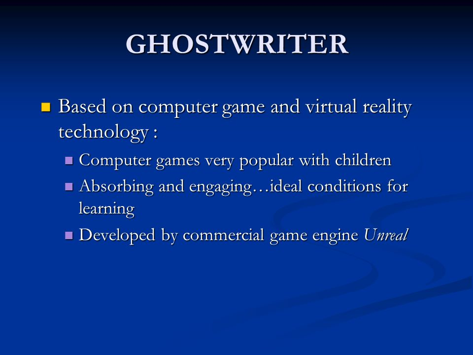 GHOSTWRITER Based on computer game and virtual reality technology : Based on computer game and virtual reality technology : Computer games very popula