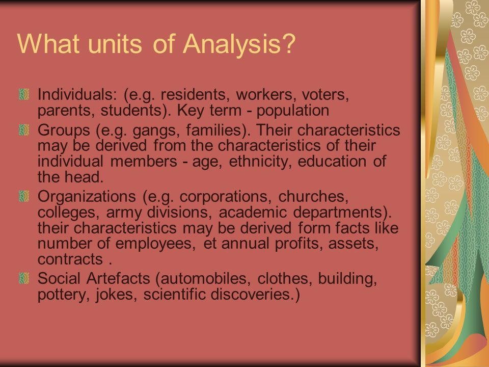 What units of Analysis. Individuals: (e.g. residents, workers, voters, parents, students).