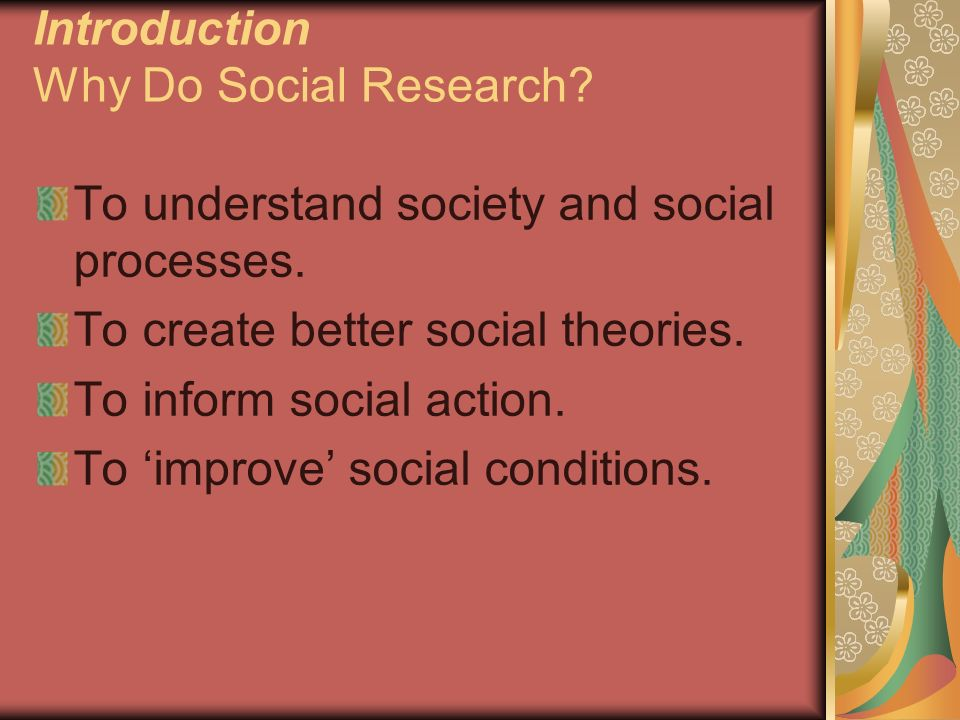 Introduction Why Do Social Research. To understand society and social processes.