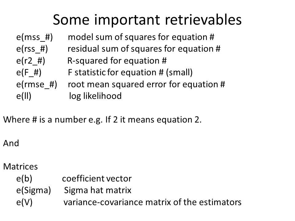 Some important retrievables e(mss_#) model sum of squares for equation # e(rss_#) residual sum of squares for equation # e(r2_#) R-squared for equatio