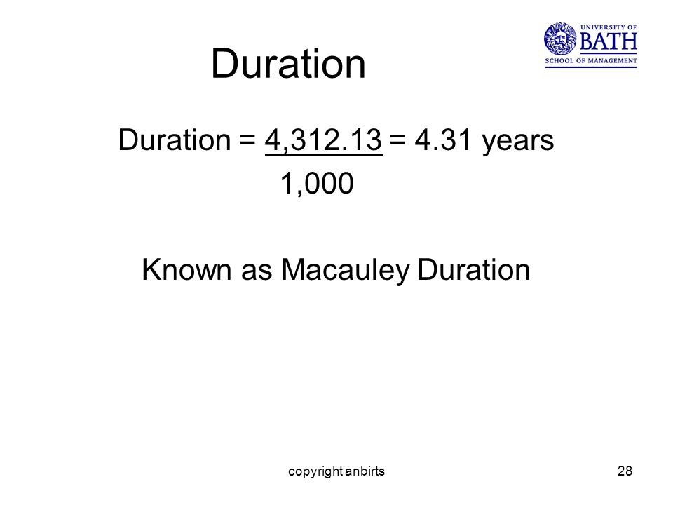 copyright anbirts28 Duration Duration = 4,312.13 = 4.31 years 1,000 Known as Macauley Duration