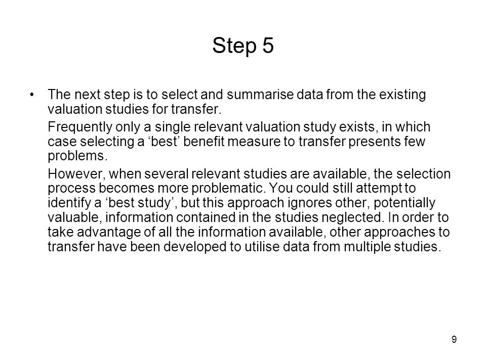9 Step 5 The next step is to select and summarise data from the existing valuation studies for transfer.