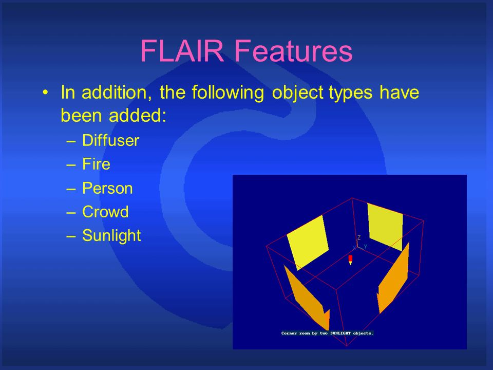 FLAIR Features In addition, the following object types have been added: –Diffuser –Fire –Person –Crowd –Sunlight