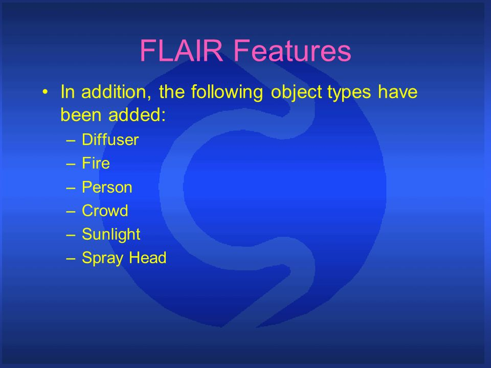 FLAIR Features In addition, the following object types have been added: –Diffuser –Fire –Person –Crowd –Sunlight –Spray Head
