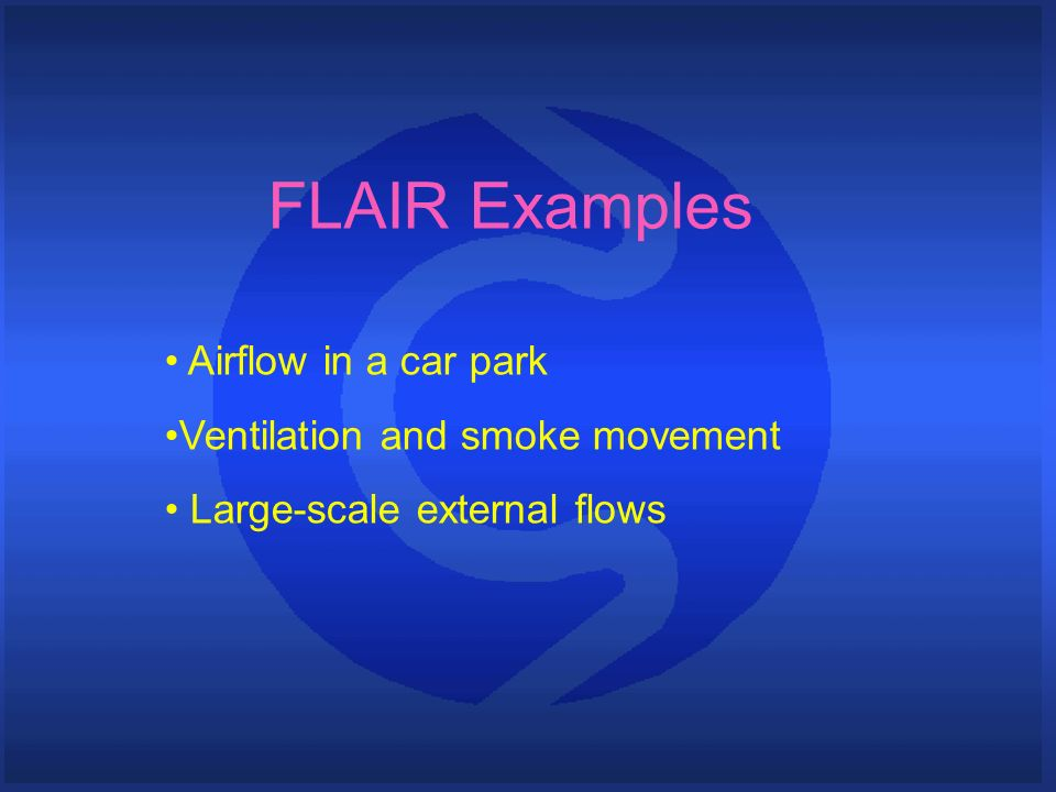 FLAIR Examples Airflow in a car park Ventilation and smoke movement Large-scale external flows