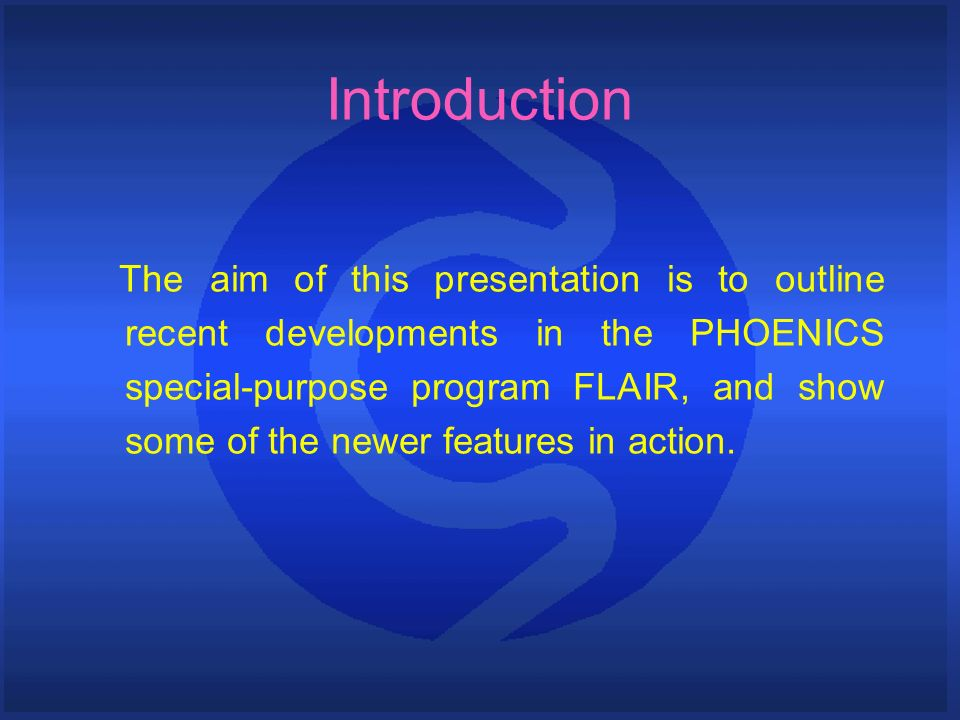 Introduction The aim of this presentation is to outline recent developments in the PHOENICS special-purpose program FLAIR, and show some of the newer features in action.