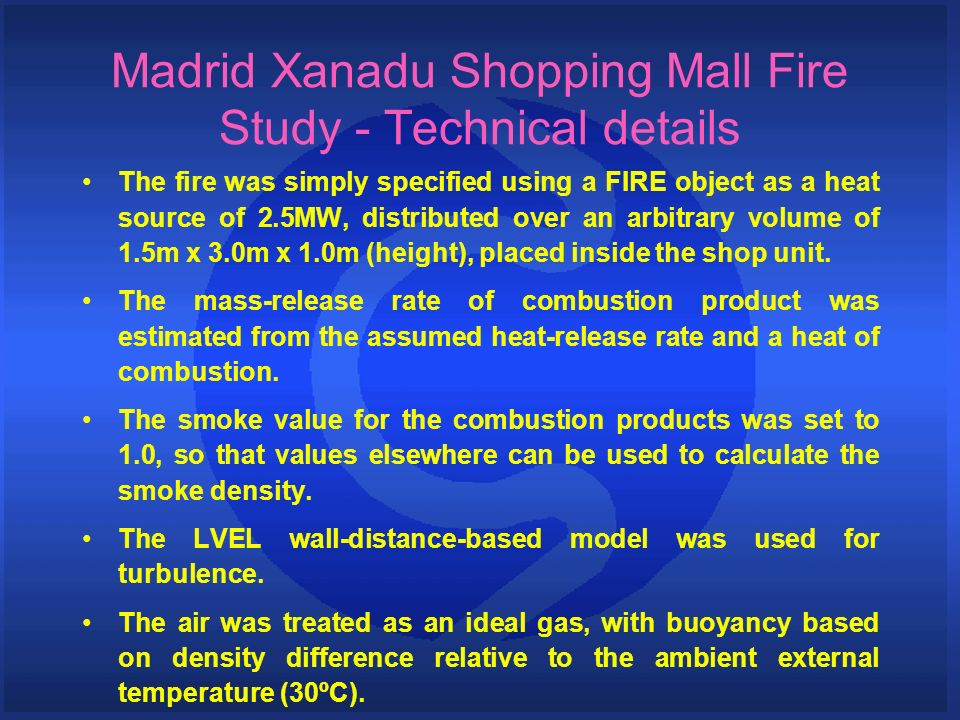 The fire was simply specified using a FIRE object as a heat source of 2.5MW, distributed over an arbitrary volume of 1.5m x 3.0m x 1.0m (height), placed inside the shop unit.