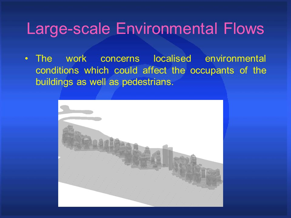 Large-scale Environmental Flows The work concerns localised environmental conditions which could affect the occupants of the buildings as well as pedestrians.