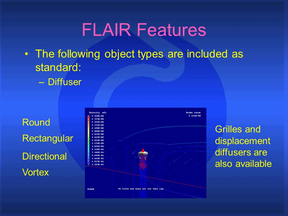 FLAIR Features The following object types are included as standard: –Diffuser Round Rectangular Directional Vortex Grilles and displacement diffusers are also available