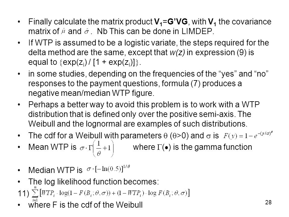 28 Finally calculate the matrix product V 1 =GVG, with V 1 the covariance matrix of and. Nb This can be done in LIMDEP. If WTP is assumed to be a logi
