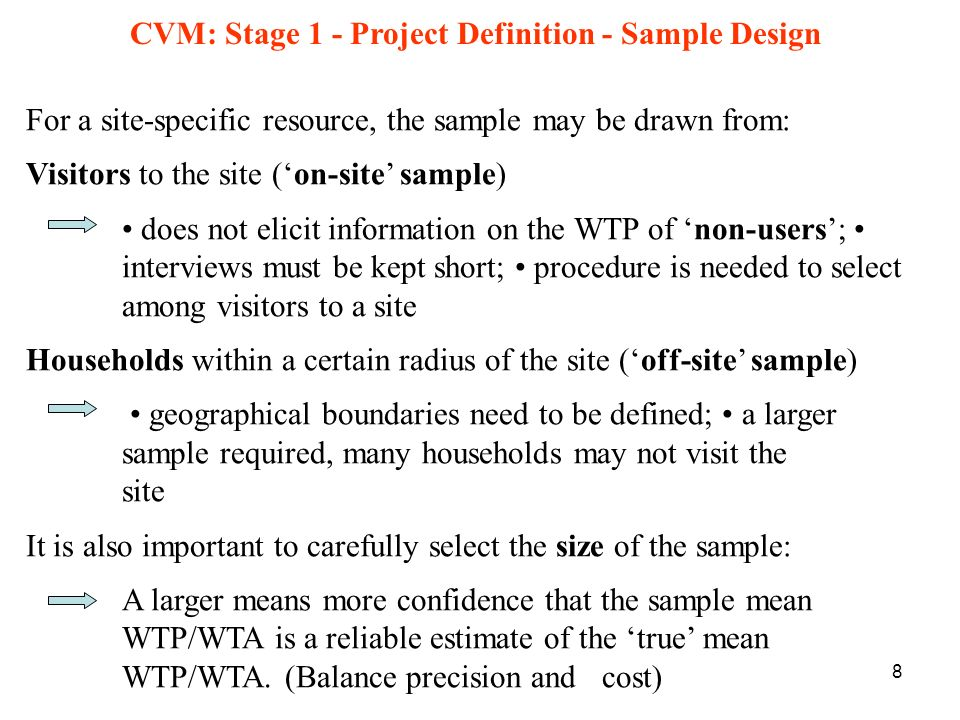 8 CVM: Stage 1 - Project Definition - Sample Design For a site-specific resource, the sample may be drawn from: Visitors to the site (on-site sample)