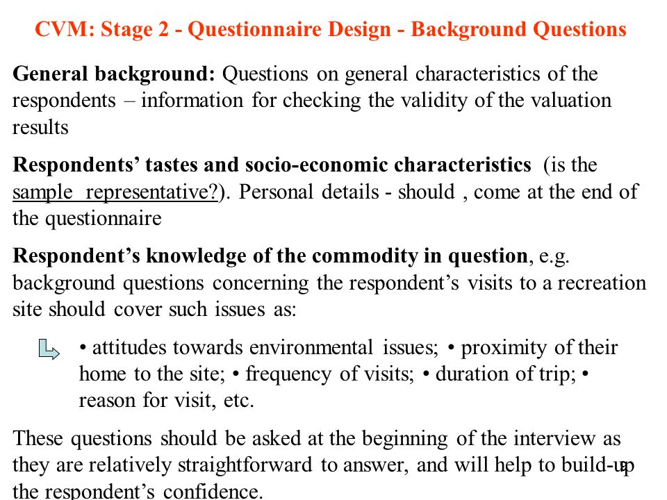 9 CVM: Stage 2 - Questionnaire Design - Background Questions General background: Questions on general characteristics of the respondents – information