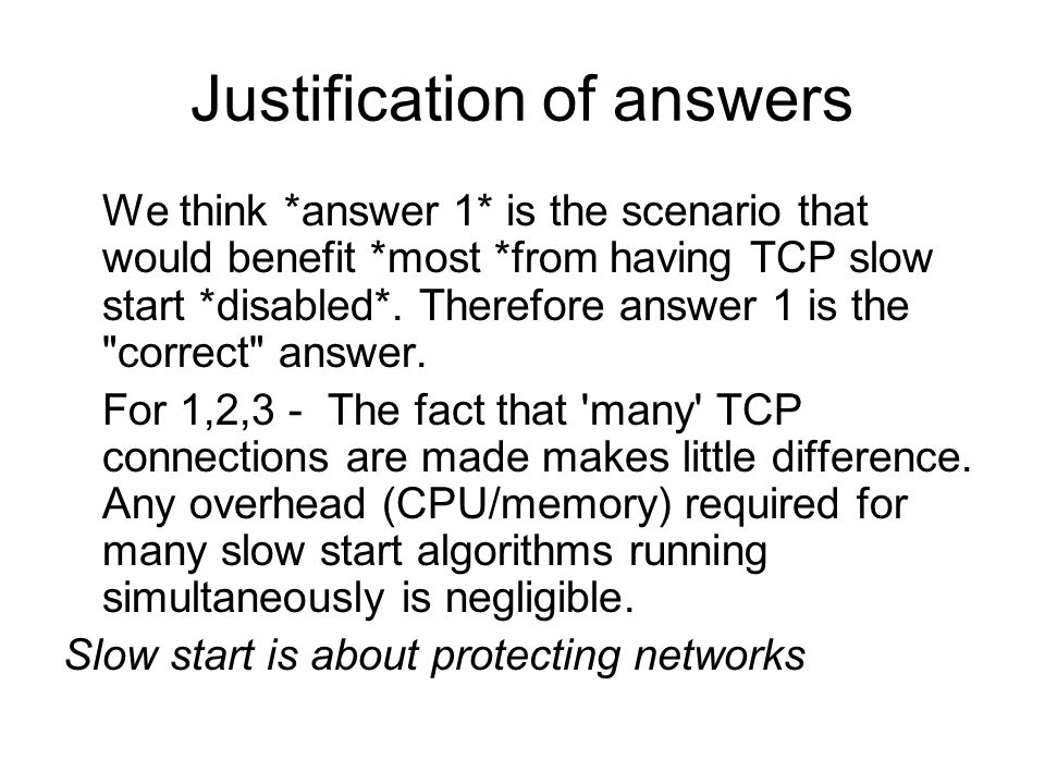 Justification of answers We think *answer 1* is the scenario that would benefit *most *from having TCP slow start *disabled*. Therefore answer 1 is th