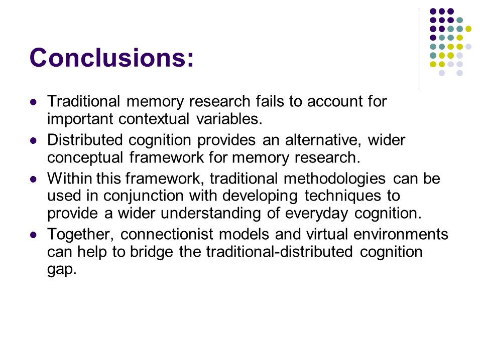 Conclusions: Traditional memory research fails to account for important contextual variables. Distributed cognition provides an alternative, wider con