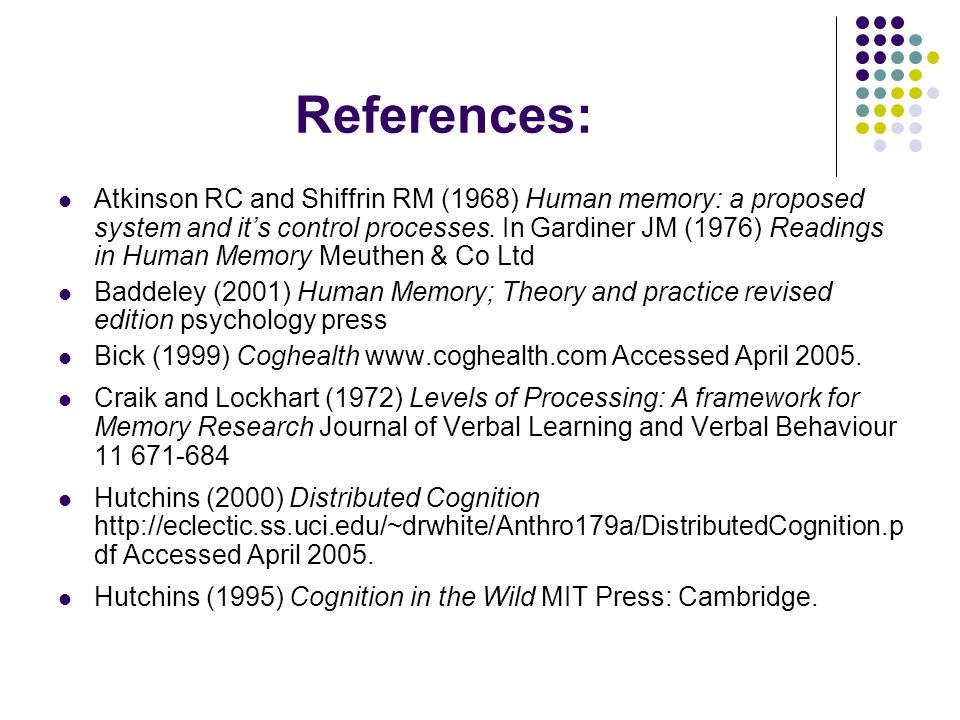 References: Atkinson RC and Shiffrin RM (1968) Human memory: a proposed system and its control processes.