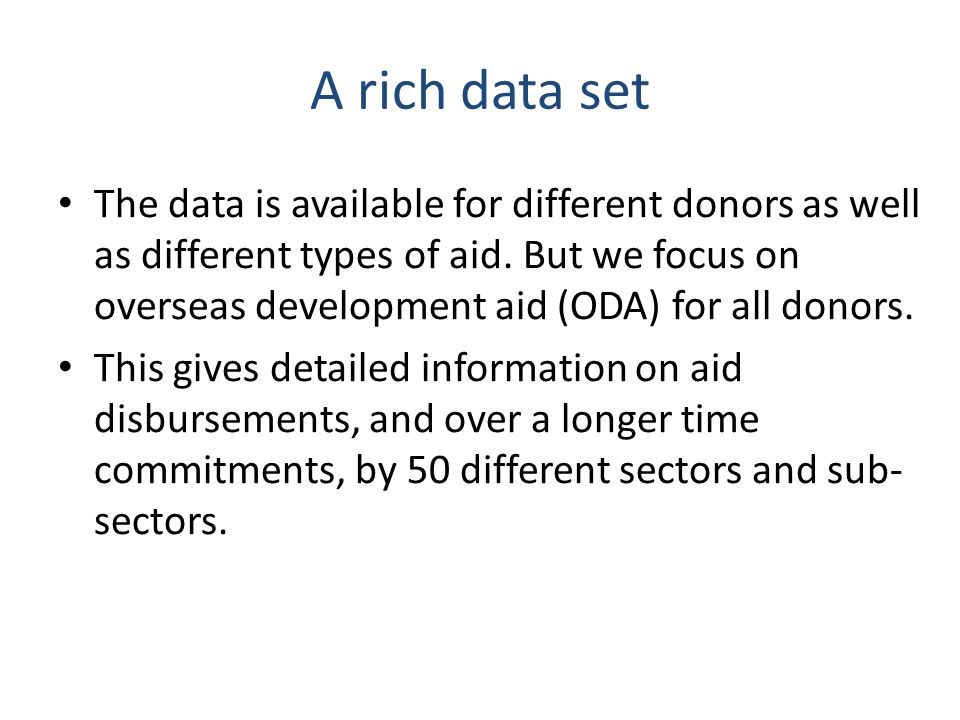 A rich data set The data is available for different donors as well as different types of aid.