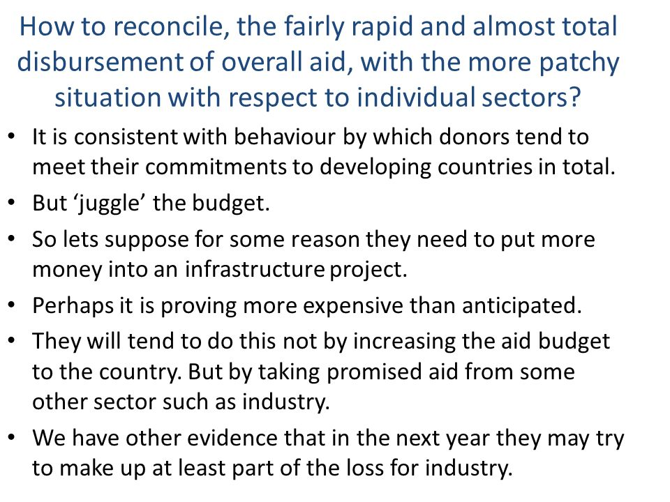 How to reconcile, the fairly rapid and almost total disbursement of overall aid, with the more patchy situation with respect to individual sectors.