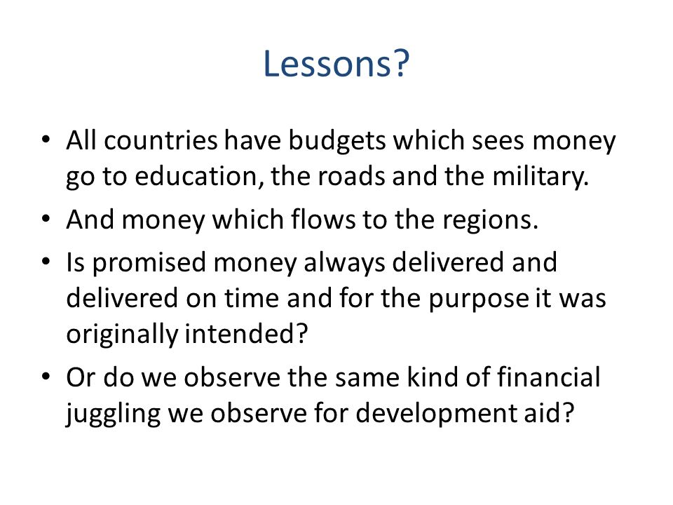 Lessons. All countries have budgets which sees money go to education, the roads and the military.
