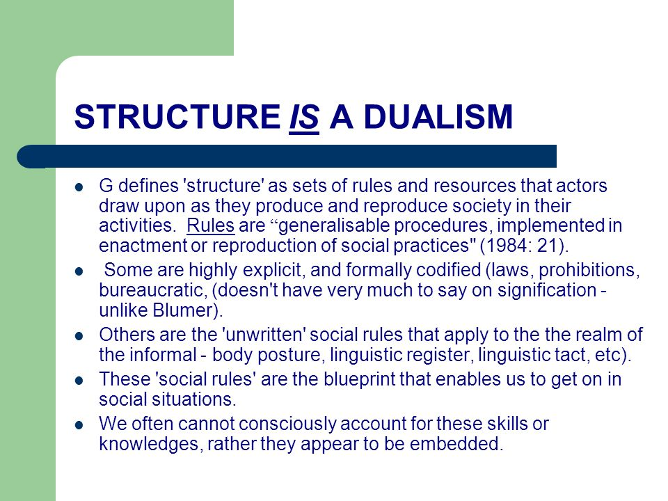 STRUCTURE IS A DUALISM G defines 'structure' as sets of rules and resources that actors draw upon as they produce and reproduce society in their activ
