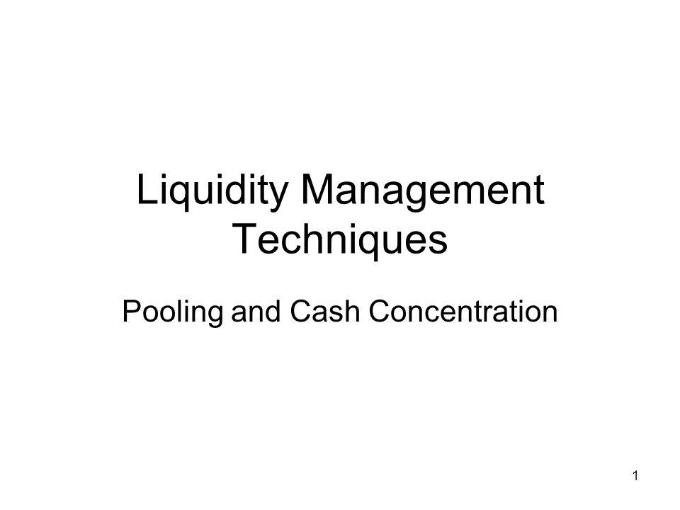1 Liquidity Management Techniques Pooling and Cash Concentration