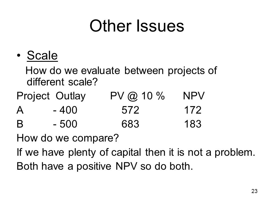23 Other Issues Scale How do we evaluate between projects of different scale.