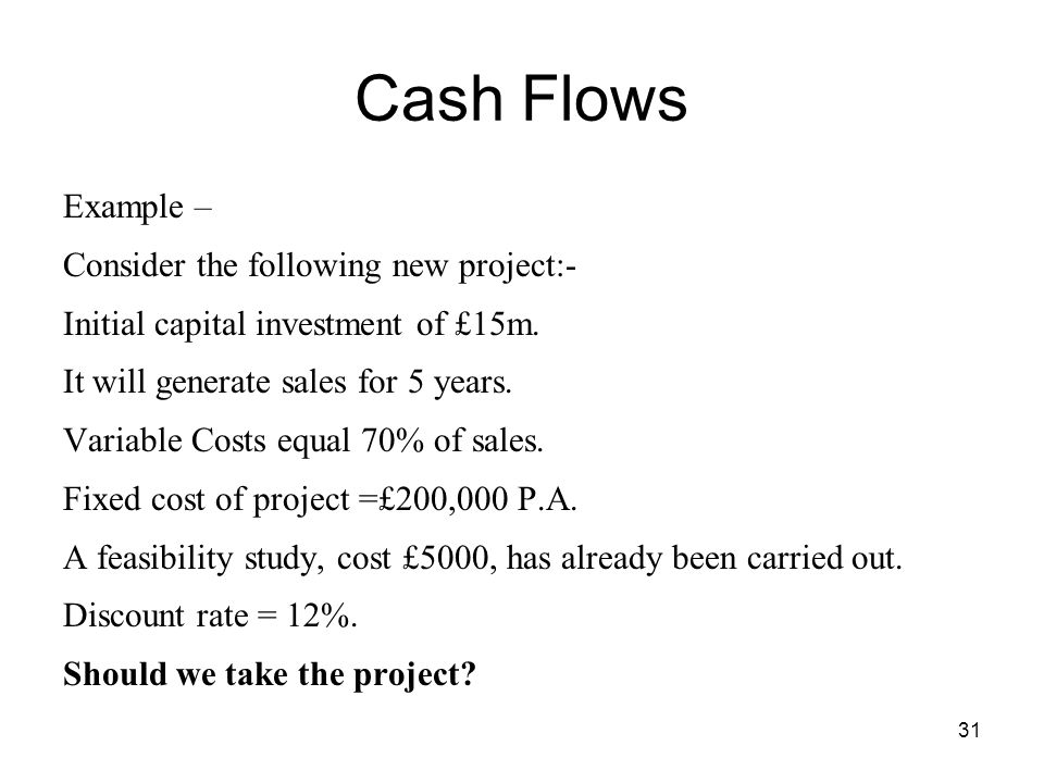 31 Cash Flows Example – Consider the following new project:- Initial capital investment of £15m.