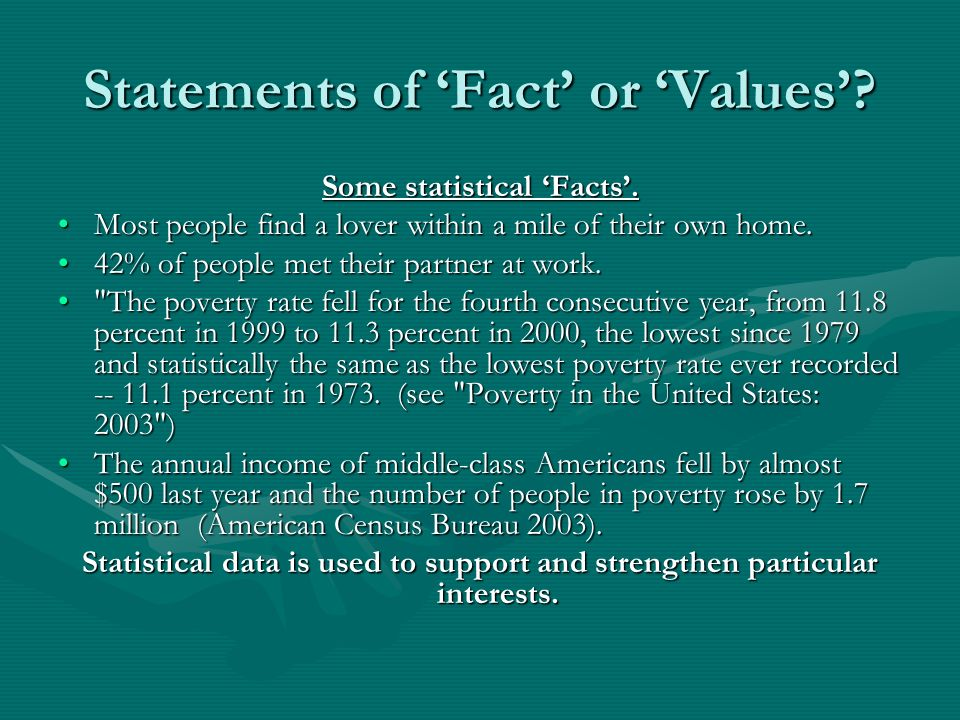 Statements of Fact or Values? Some statistical Facts. Most people find a lover within a mile of their own home.Most people find a lover within a mile