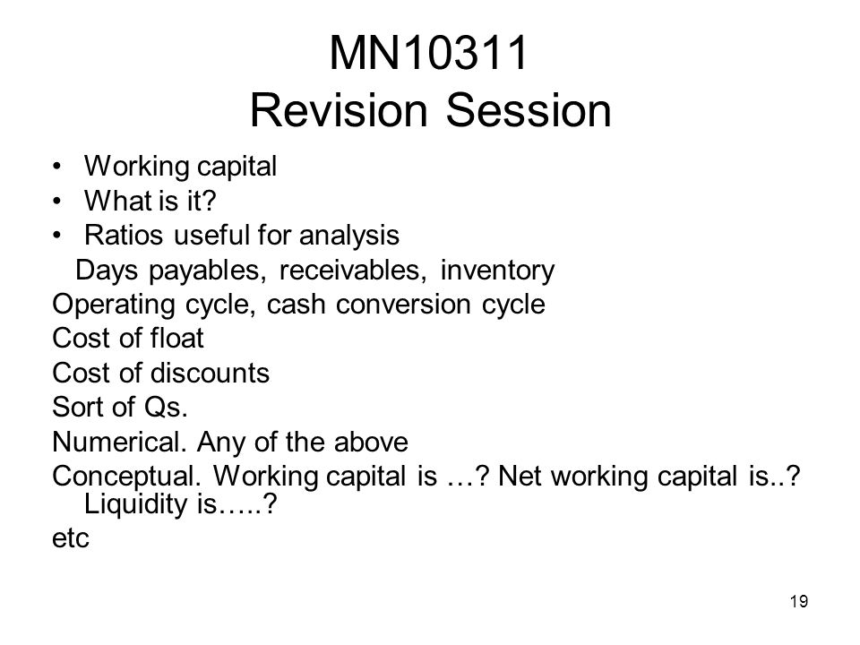 19 MN10311 Revision Session Working capital What is it.