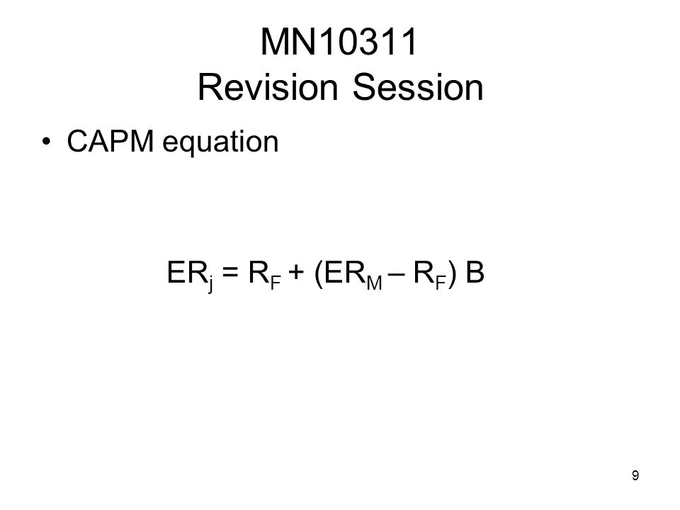 9 MN10311 Revision Session CAPM equation ER j = R F + (ER M – R F ) B