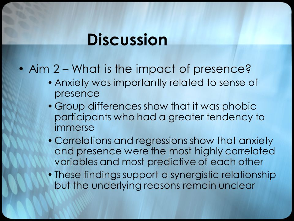 Discussion Aim 2 – What is the impact of presence.