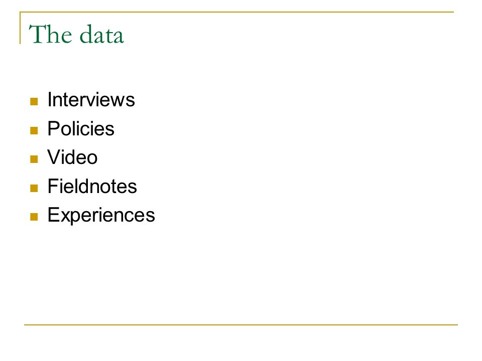 The data Interviews Policies Video Fieldnotes Experiences
