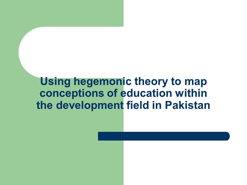 Using hegemonic theory to map conceptions of education within the development field in Pakistan
