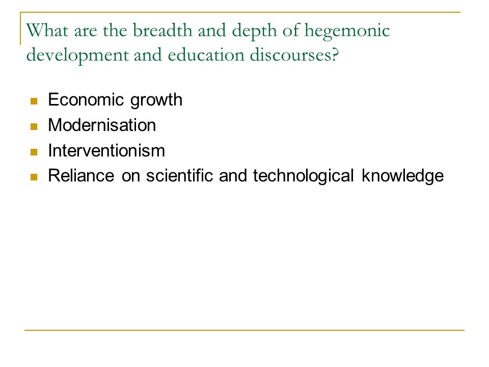What are the breadth and depth of hegemonic development and education discourses.