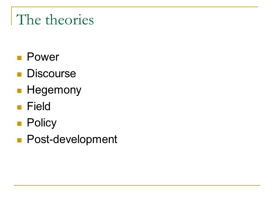 The theories Power Discourse Hegemony Field Policy Post-development