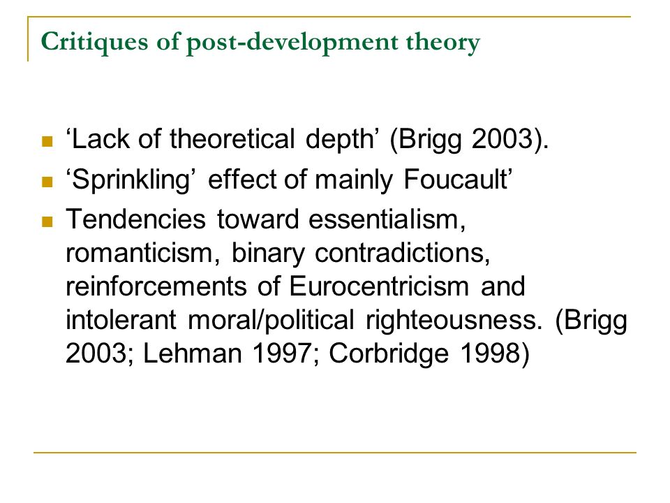 Critiques of post-development theory Lack of theoretical depth (Brigg 2003).