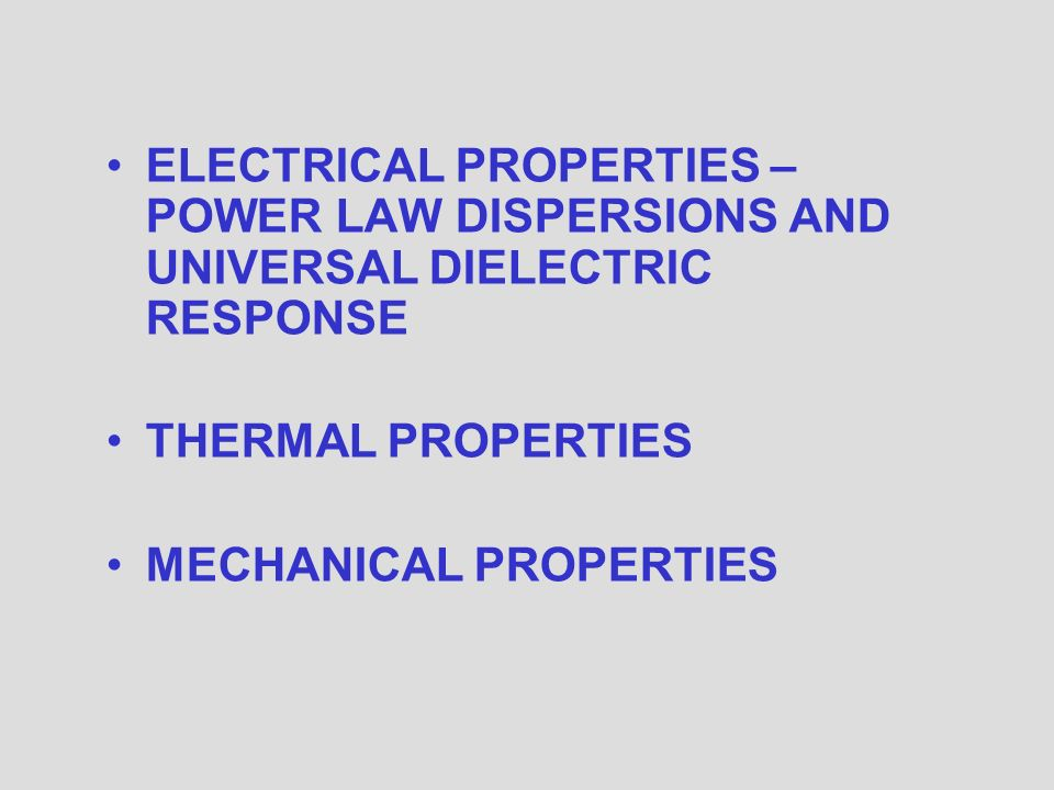 ELECTRICAL PROPERTIES – POWER LAW DISPERSIONS AND UNIVERSAL DIELECTRIC RESPONSE THERMAL PROPERTIES MECHANICAL PROPERTIES