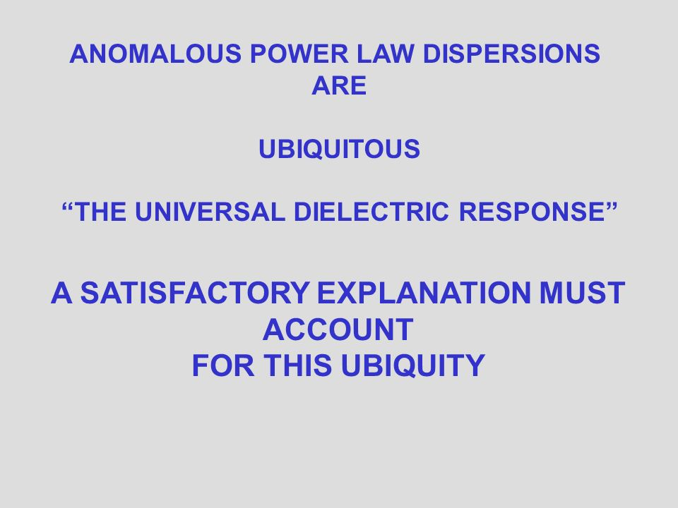 ANOMALOUS POWER LAW DISPERSIONS ARE UBIQUITOUS THE UNIVERSAL DIELECTRIC RESPONSE A SATISFACTORY EXPLANATION MUST ACCOUNT FOR THIS UBIQUITY
