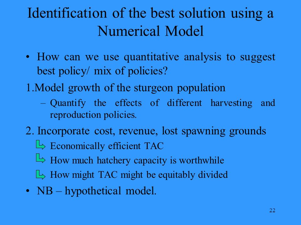 22 Identification of the best solution using a Numerical Model How can we use quantitative analysis to suggest best policy/ mix of policies.