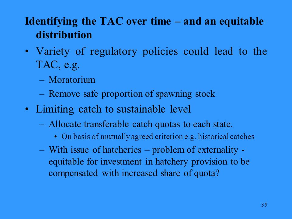 35 Identifying the TAC over time – and an equitable distribution Variety of regulatory policies could lead to the TAC, e.g.
