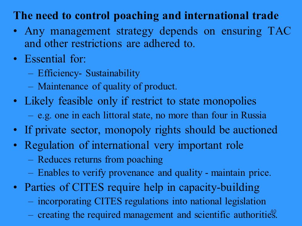 40 The need to control poaching and international trade Any management strategy depends on ensuring TAC and other restrictions are adhered to.
