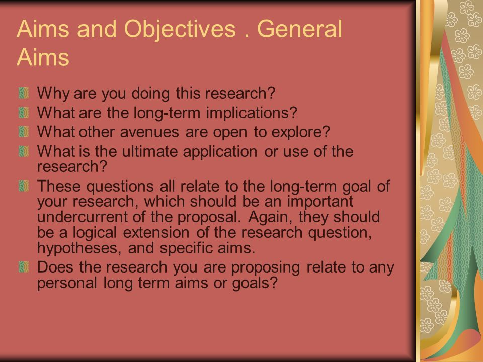 Aims and Objectives. General Aims Why are you doing this research.