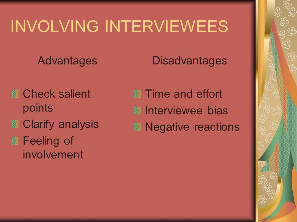 INVOLVING INTERVIEWEES Advantages Check salient points Clarify analysis Feeling of involvement Disadvantages Time and effort Interviewee bias Negative reactions
