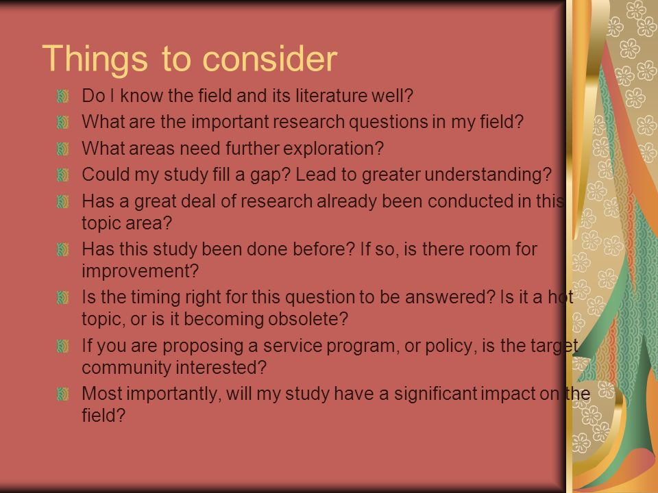 Things to consider Do I know the field and its literature well.